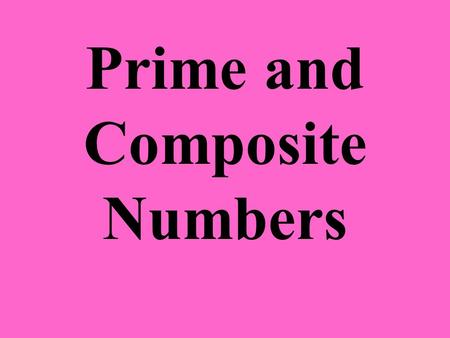 Prime and Composite Numbers. Prime Number 4757 A Prime Number is a whole number greater than 1 that has exactly two factors, 1 and itself. Which number.