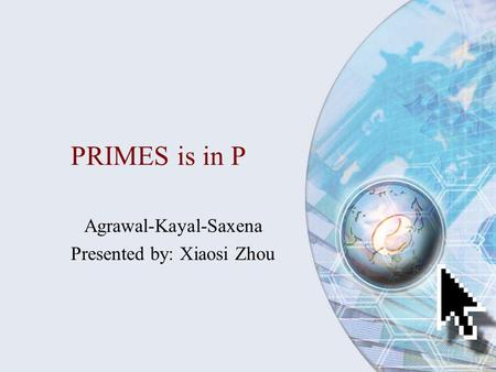 Agrawal-Kayal-Saxena Presented by: Xiaosi Zhou
