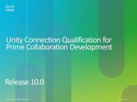 Cisco Confidential © 2013 Cisco and/or its affiliates. All rights reserved. 1 Unity Connection Qualification for Prime Collaboration Development Release.
