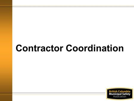 Contractor Coordination. Agenda Training Objectives Definitions Law and Regulatory Requirements Responsibilities Implementation Scenarios.
