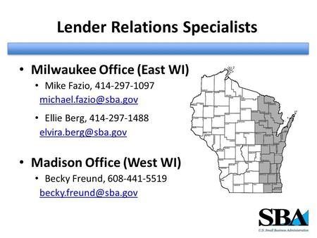 Lender Relations Specialists Milwaukee Office (East WI) Mike Fazio, 414-297-1097 Ellie Berg, 414-297-1488 Madison.