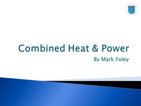By Mark Foley.  Combined Heat and Power is the generation of electricity and usable heat simultaneously from the same fuel input.  Electricity primarily.