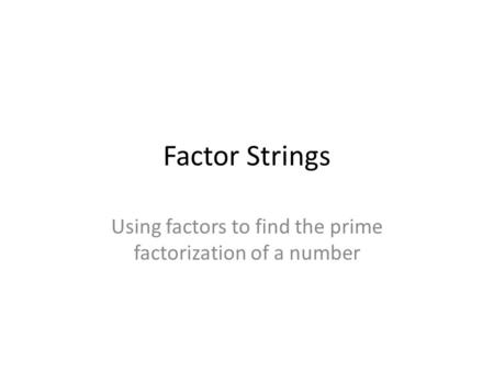 Using factors to find the prime factorization of a number