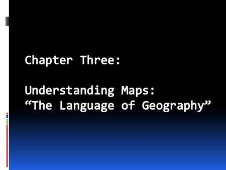 "Chapter Three: Understanding Maps: ""The Language of Geography"""