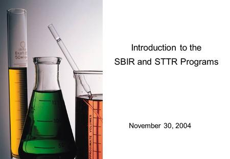 Introduction to the SBIR and STTR Programs November 30, 2004.