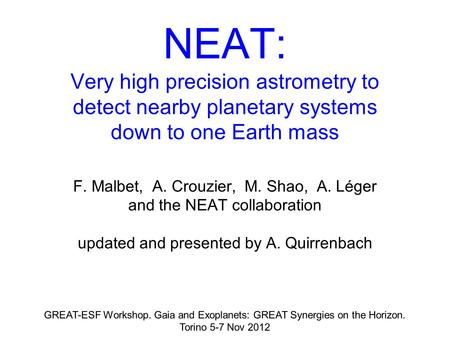 NEAT: Very high precision astrometry to detect nearby planetary systems down to one Earth mass F. Malbet, A. Crouzier, M. Shao, A. Léger and the NEAT collaboration.