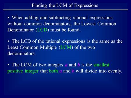 Finding the LCM of Expressions The LCD of the rational expressions is the same as the Least Common Multiple (LCM) of the two denominators. When adding.