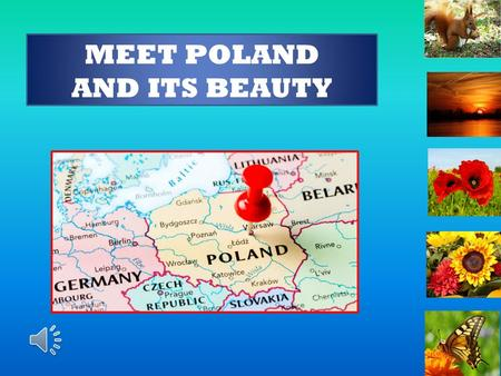 MEET POLAND AND ITS BEAUTY IMPORTANT FACTS NATIONAL SYMBOLS - OUR FLAGEMBLEM CAPITAL - WARSAW AREA – 312 THOUSAND SQUARE KILOMETRES POPULATION – ABOUT.