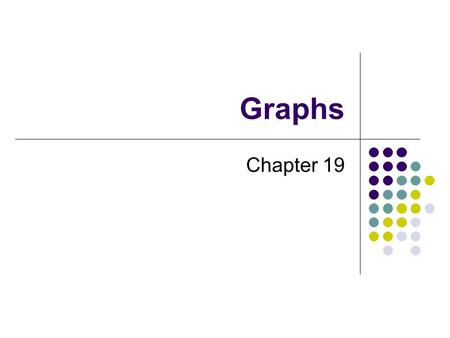 Graphs Chapter 19. 2 Chapter Contents Some Examples and Terminology Road Maps Airline Routes Mazes Course Prerequisites Trees Traversals Breadth-First.