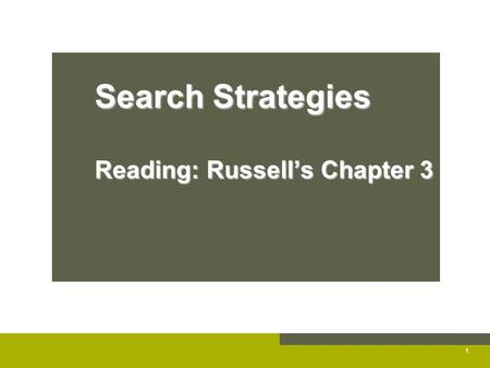Search Strategies Reading: Russell's Chapter 3 1.