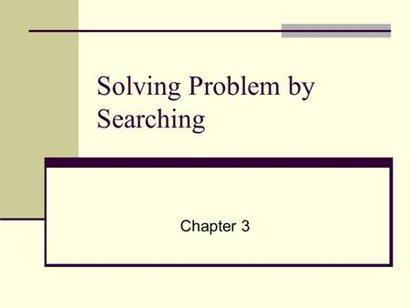 Solving Problem by Searching Chapter 3. Outline Problem-solving agents Problem formulation Example problems Basic search algorithms – blind search Heuristic.