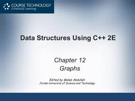Edited by Malak Abdullah Jordan University of Science and Technology Data Structures Using C++ 2E Chapter 12 Graphs.
