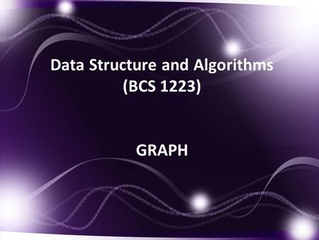 Data Structure and Algorithms (BCS 1223) GRAPH. Introduction of Graph A graph G consists of two things: 1.A set V of elements called nodes(or points or.