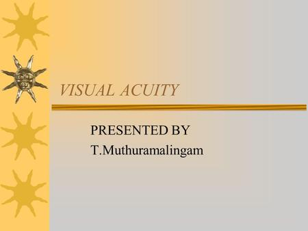 VISUAL ACUITY PRESENTED BY T.Muthuramalingam.  Is an ability of eye to discriminate two stimuli separated in space.  Is the resolving power of eye.