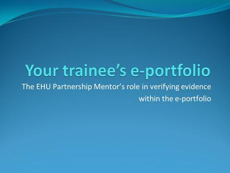 The EHU Partnership Mentor's role in verifying evidence within the e-portfolio.