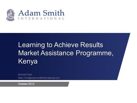 October 2012 Michael Field Learning to Achieve Results Market Assistance Programme, Kenya.