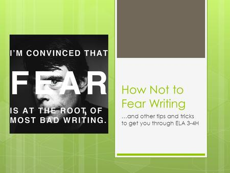 How Not to Fear Writing …and other tips and tricks to get you through ELA 3-4H.