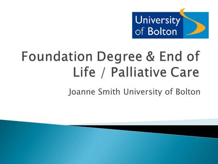 Joanne Smith University of Bolton.  To reflect upon this project and give some of the background  To examine the initial vision and look at how this.
