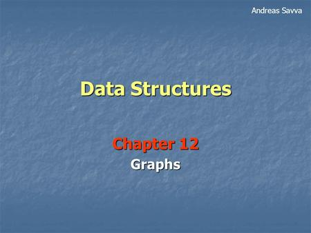 Data Structures Chapter 12 Graphs Andreas Savva. 2 Definition A graph consists of a set of vertices together with a set of edges. If e = (v,w) is an edge.