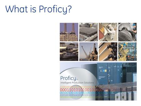 "What is Proficy?. © 2005 GE Fanuc Automation, Inc. Solving Today's Production Challenges Yesterday's Challenge: "" How do I keep my plant running."" Today's."