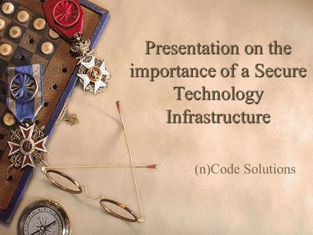 (n)Code Solutions Presentation on the importance of a Secure Technology Infrastructure.