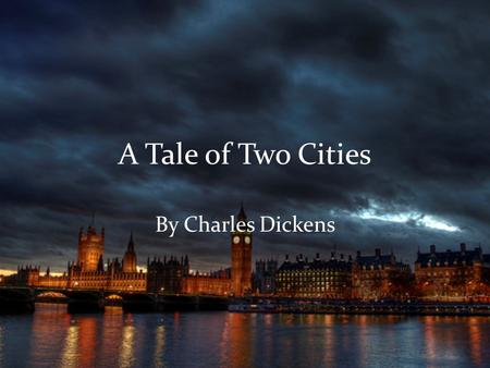 A Tale of Two Cities By Charles Dickens. Write down everything you know about London and Paris.