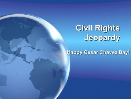 Civil Rights Jeopardy Happy Cesar Chavez Day!. JeopardyJeopardy Stuff Mr. Heiken taught Black Power Latino/ Women Asian/ Gay Disabilities and Native Am.