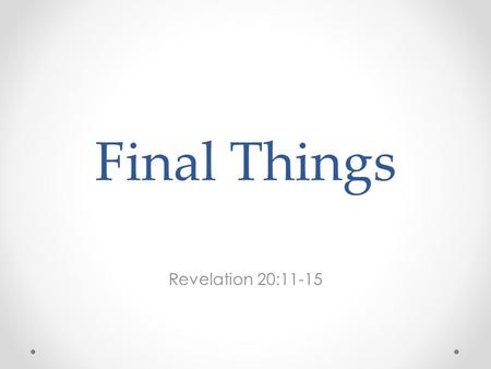 Final Things Revelation 20:11-15. Christ returns to destroy all that is evil.