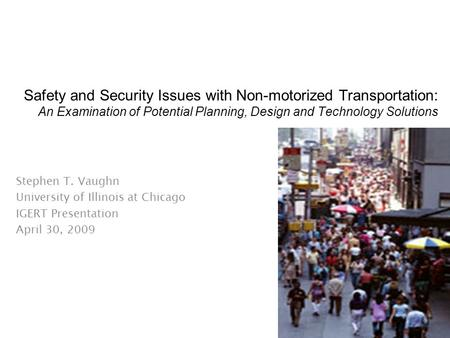 Safety and Security Issues with Non-motorized Transportation: An Examination of Potential Planning, Design and Technology Solutions Stephen T. Vaughn University.