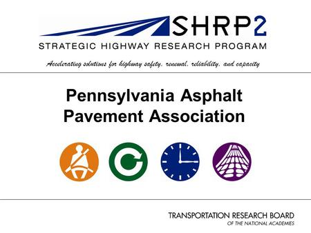 Accelerating solutions for highway safety, renewal, reliability, and capacity Pennsylvania Asphalt Pavement Association.