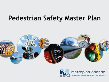 Pedestrian Safety Master Plan. This Presentation Similarities and Differences with Other Areas No Magic Bullet Site, Corridor Specific Multiple, Complementary.