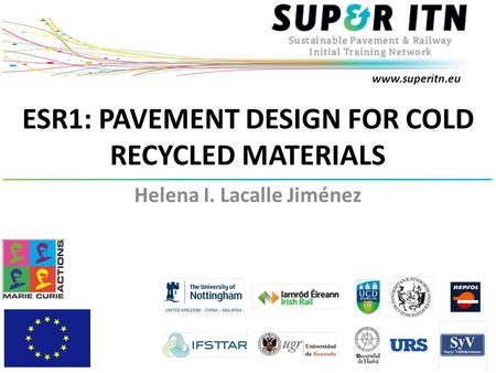 Www.superitn.eu ESR1: PAVEMENT DESIGN FOR COLD RECYCLED MATERIALS Helena I. Lacalle Jiménez.
