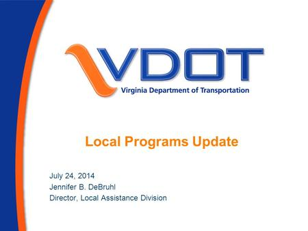 Local Programs Update July 24, 2014 Jennifer B. DeBruhl Director, Local Assistance Division.
