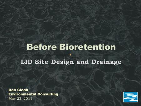 LID Site Design and Drainage Dan Cloak Environmental Consulting May 23, 2011.