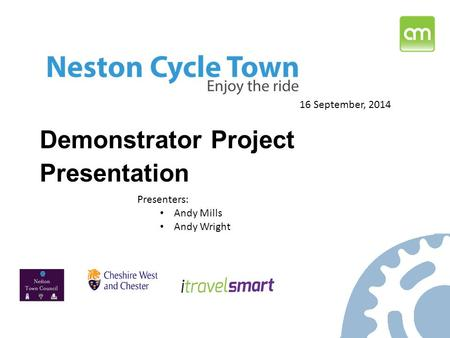Demonstrator Project Presentation 16 September, 2014 Presenters: Andy Mills Andy Wright.
