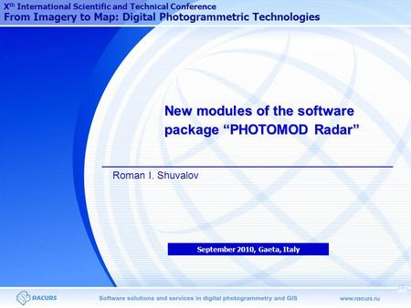 "New modules of the software package ""PHOTOMOD Radar"" September 2010, Gaeta, Italy X th International Scientific and Technical Conference From Imagery to."