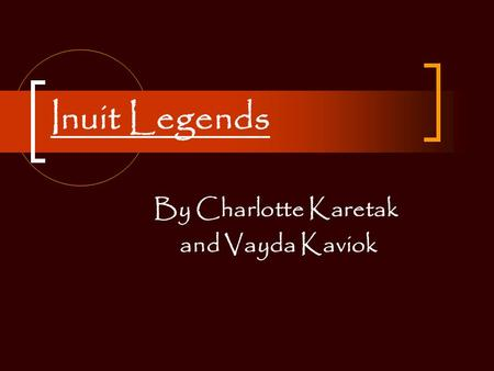 Inuit Legends By Charlotte Karetak and Vayda Kaviok.