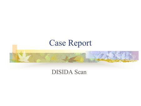 Case Report DISIDA Scan. Case I Name: 劉亦承 Age: 2 m/o Sex: Male.
