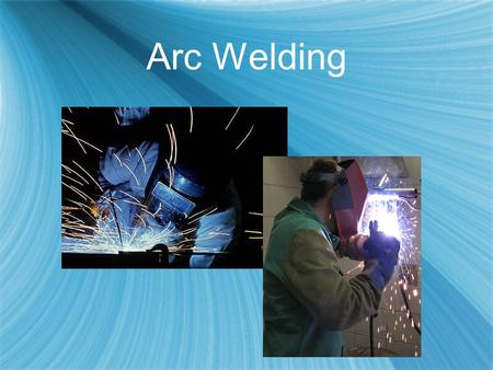 Arc Welding. What is Arc Welding?  Generalized term used to describe welding that uses an electric arc between an electrode and the base material to.