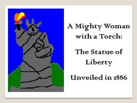 A Mighty Woman with a Torch: The Statue of Liberty Unveiled in 1886.
