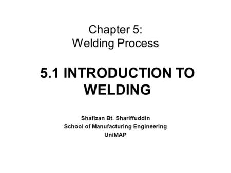 Chapter 5: <strong>Welding</strong> Process