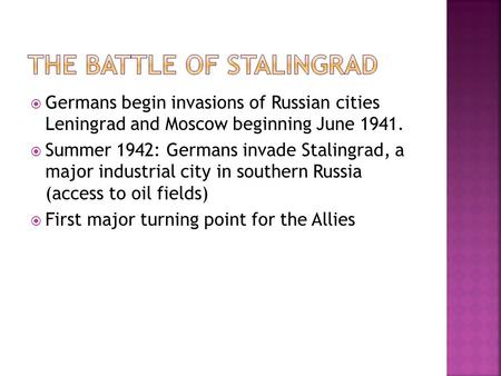  Germans begin invasions of Russian cities Leningrad and Moscow beginning June 1941.  Summer 1942: Germans invade Stalingrad, a major industrial city.