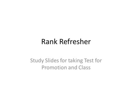 Rank Refresher Study Slides for taking Test for Promotion and Class.