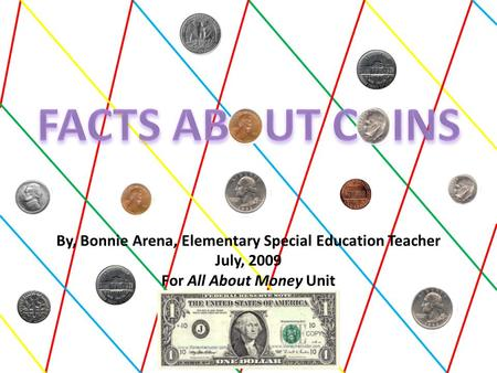 By, Bonnie Arena, Elementary Special Education Teacher July, 2009 For All About Money Unit.
