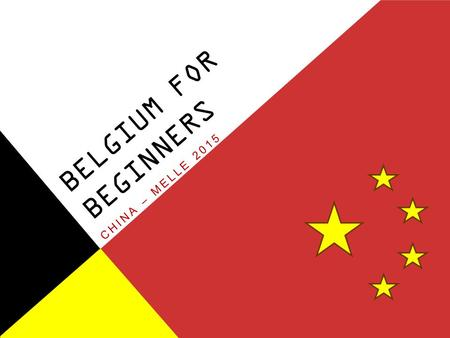 BELGIUM FOR BEGINNERS CHINA – MELLE 2015. WHAT'S IN A NAME? BELGIUM FOR BEGINNERS Frederik De Ridder AND YOU?