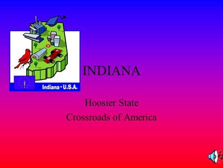INDIANA Hoosier State Crossroads of America. HISTORY 1.It represents Indiana. December 11,1816 Indiana flag 2.The flag has a gold torch that stands for.