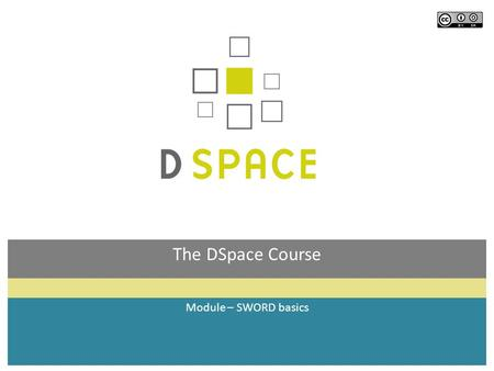 The DSpace Course Module – SWORD basics. Module objectives  By the end of this module you will:  Understand what SWORD is  Know what SWORD could be.