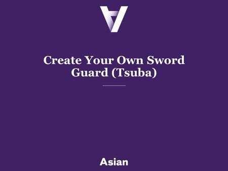 Create Your Own Sword Guard (Tsuba). 2 Sword Guard (Tsuba) Student Examples.
