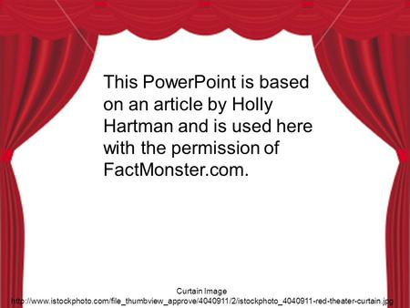 This PowerPoint is based on an article by Holly Hartman and is used here with the permission of FactMonster.com. Curtain Image http://www.istockphoto.com/file_thumbview_approve/4040911/2/istockphoto_4040911-red-theater-curtain.jpg.