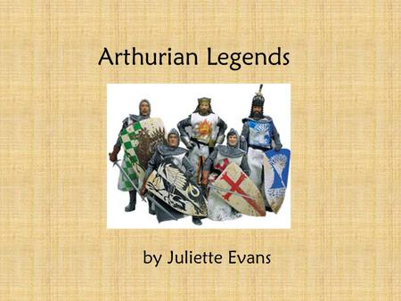Arthurian Legends by Juliette Evans Arthurian Legends Take place in Great Britain Fictional Legends with many different versions Sir Thomas Malory brought.